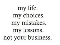my-choices-my-life-my-mistakes-text-Favim.com-501443