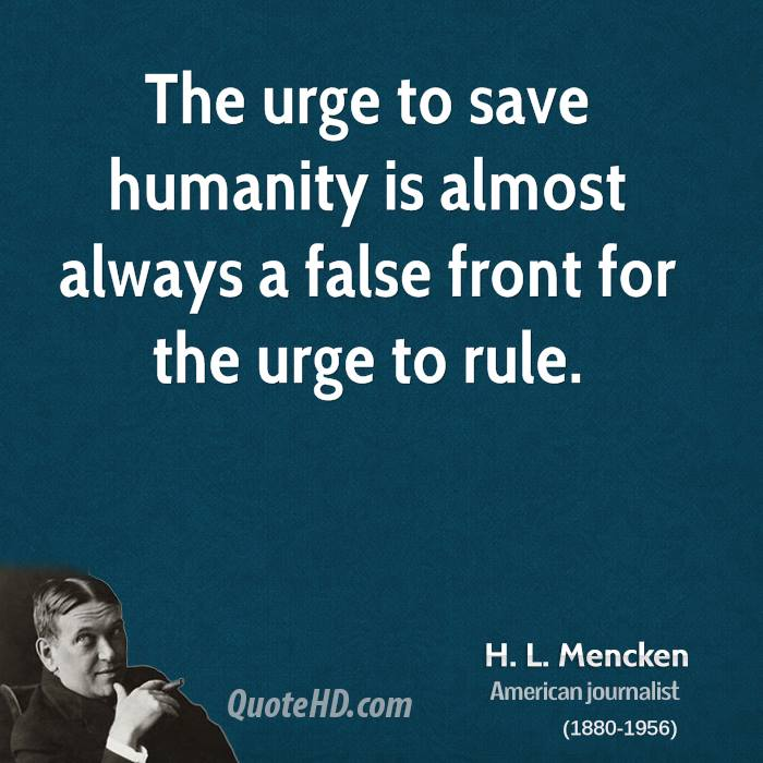 h-l-mencken-writer-the-urge-to-save-humanity-is-almost-always-a-false